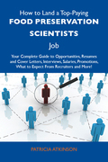 How to Land a Top-Paying Food preservation scientists Job: Your Complete Guide to Opportunities, Resumes and Cover Letters, Interviews, Salaries, Prom