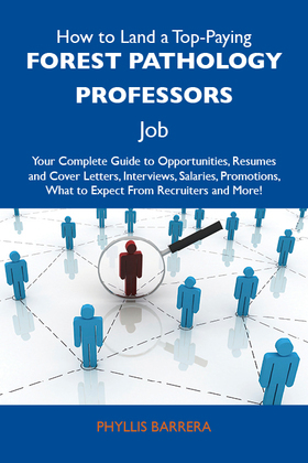 How to Land a Top-Paying Forest pathology professors Job: Your Complete Guide to Opportunities, Resumes and Cover Letters, Interviews, Salaries, Promo