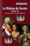 La Maison de Savoie (Livre 3 : La Dame de Volupté • Charles-Emmanuel III)