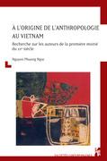 À l'origine de l'anthropologie au Vietnam