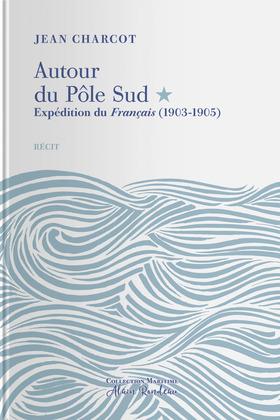 Autour du Pôle Sud - Expédition du Français (1903-1905)