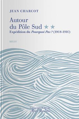 Autour du pôle Sud - Expédition du Pourquoi Pas ? (1908-1910)