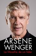 Arsène Wenger. La filosofía de un lider