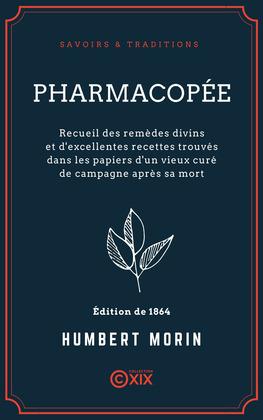 Pharmacopée - Recueil des remèdes divins et d'excellentes recettes trouvés dans les papiers d'un vieux curé de campagne après sa mort