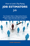 How to Land a Top-Paying Job estimators Job: Your Complete Guide to Opportunities, Resumes and Cover Letters, Interviews, Salaries, Promotions, What to Expect From Recruiters and More