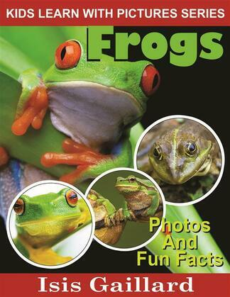 Frogs: Photos and Fun Facts for Kids