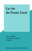 La vie de Franz Liszt