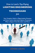 How to Land a Top-Paying Lighting engineering technicians Job: Your Complete Guide to Opportunities, Resumes and Cover Letters, Interviews, Salaries, Promotions, What to Expect From Recruiters and More