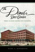 The Denver Dry Goods: Where Colorado Shopped with Confidence
