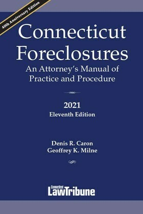 Connecticut Foreclosures: An Attorney's Manual of Practice and Procedure 2021