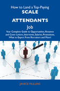 How to Land a Top-Paying Scale attendants Job: Your Complete Guide to Opportunities, Resumes and Cover Letters, Interviews, Salaries, Promotions, What