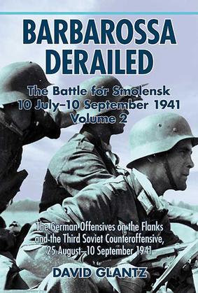 Barbarossa Derailed: The Battle for Smolensk 10 July-10 September 1941 Volume 2