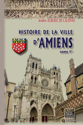 Histoire de la Ville d'Amiens (Tome Ier)