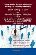 Cisco Certified Network Professional Routing and Switching (CCNP RS) Secrets To Acing The Exam and Successful Finding And Landing Your Next Cisco Certified Network Professional Routing and Switching (CCNP RS) Certified Job
