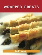 Wrapped Greats: Delicious Wrapped Recipes, The Top 100 Wrapped Recipes