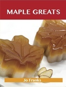 Maple Greats: Delicious Maple Recipes, The Top 100 Maple Recipes