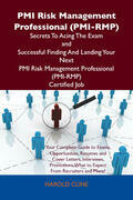 PMI Risk Management Professional (PMI-RMP) Secrets To Acing The Exam and Successful Finding And Landing Your Next PMI Risk Management Professional (PMI-RMP) Certified Job