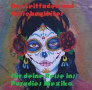 Der Leitfaden und Reisebegleiter für deine Reise ins Paradies nach Mexiko