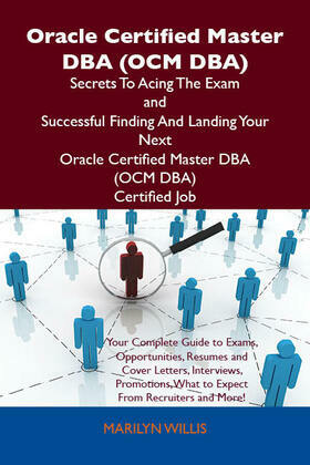 Oracle Certified Master DBA (OCM DBA) Secrets To Acing The Exam and Successful Finding And Landing Your Next Oracle Certified Master DBA (OCM DBA) Cer
