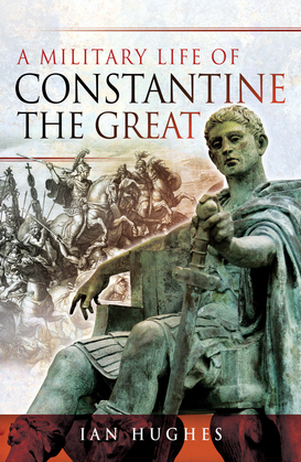 A Military Life of Constantine the Great