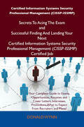 Certified Information Systems Security Professional Management (CISSP-ISSMP) Secrets To Acing The Exam and Successful Finding And Landing Your Next Ce