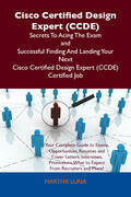 Cisco Certified Design Expert (CCDE) Secrets To Acing The Exam and Successful Finding And Landing Your Next Cisco Certified Design Expert (CCDE) Certified Job