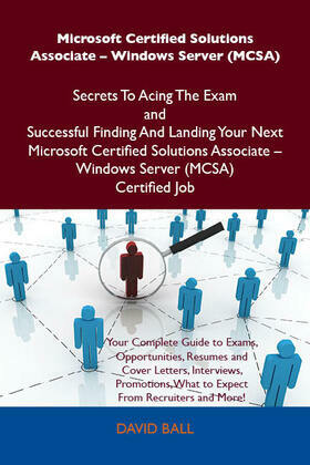 Microsoft Certified Solutions Associate - Windows Server (MCSA) Secrets To Acing The Exam and Successful Finding And Landing Your Next Microsoft Certified Solutions Associate - Windows Server (MCSA) Certified Job