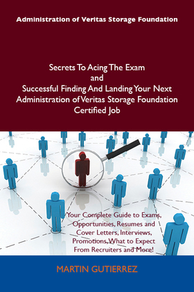 Administration of Veritas Storage Foundation Secrets To Acing The Exam and Successful Finding And Landing Your Next Administration of Veritas Storage Foundation Certified Job