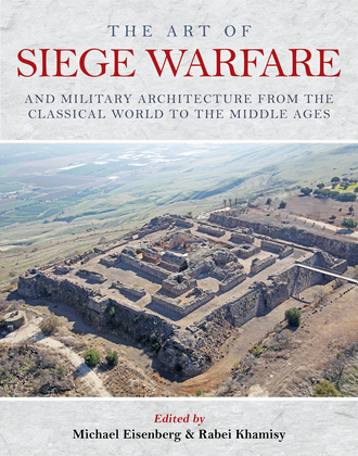 The Art of Siege Warfare and Military Architecture from the Classical World to the Middle Ages