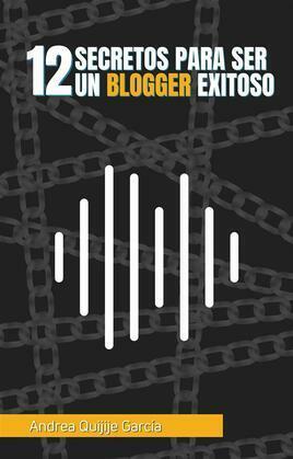 12 Secretos para ser un Blogger Exitoso