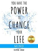 You Have the Power to Change Your Life: Guide to Live Better: Mind
