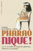 Pharao-nique ! La vie sexuelle au temps des pharaons : Histoire et révélations