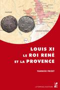 Louis XI, le roi René et la Provence