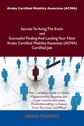 Aruba Certified Mobility Associate (ACMA) Secrets To Acing The Exam and Successful Finding And Landing Your Next Aruba Certified Mobility Associate (A
