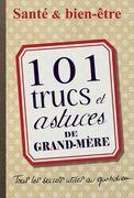 101 trucs et astuces de grand-mère. Santé et bien-être
