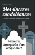 Mes sincères condoléances : mémoires incroyables d'un croque-mort