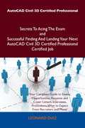 AutoCAD Civil 3D Certified Professional Secrets To Acing The Exam and Successful Finding And Landing Your Next AutoCAD Civil 3D Certified Professional Certified Job