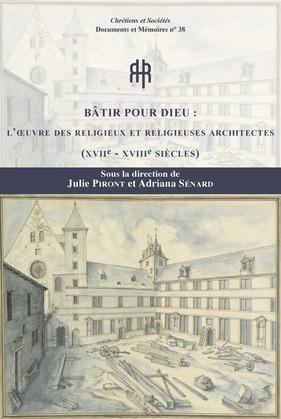 Bâtir pour Dieu : l'œuvre des religieuses et religieux architectes (xviie-xviiie siècles)