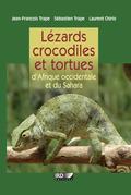 Lézards, crocodiles et tortues d'Afrique occidentale et du Sahara