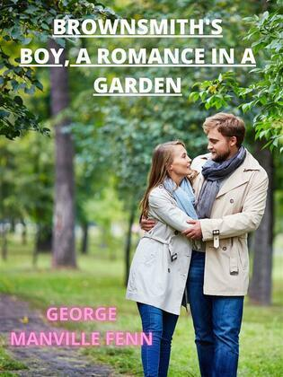 Brownsmith's Boy, A Romance In A Garden