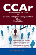 CCAr Secrets To Acing The Exam and Successful Finding And Landing Your Next CCAr Certified Job