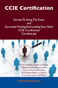 CCIE Certification Secrets To Acing The Exam and Successful Finding And Landing Your Next CCIE Certification Certified Job