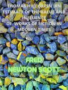 Thomas Hill Green  An Estimate Of The Value And Influence Of  Works Of Fiction In Modern Times