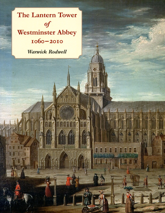 The Lantern Tower of Westminster Abbey, 1060-2010