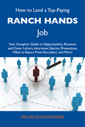 How to Land a Top-Paying Ranch hands Job: Your Complete Guide to Opportunities, Resumes and Cover Letters, Interviews, Salaries, Promotions, What to E