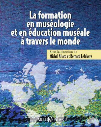 La formation en muséologie et en éducation muséale à travers le monde