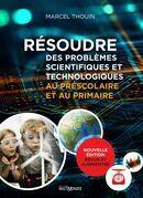 Résoudre des problèmes scientifiques et technologiques au préscolaire et au primaire