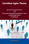 Certified Agile Tester Secrets To Acing The Exam and Successful Finding And Landing Your Next Certified Agile Tester Certified Job