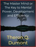 The Master Mind or The Key to Mental Power, Development and Efficiency