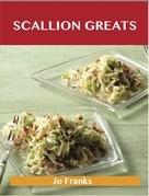 Scallion Greats: Delicious Scallion Recipes, The Top 100 Scallion Recipes